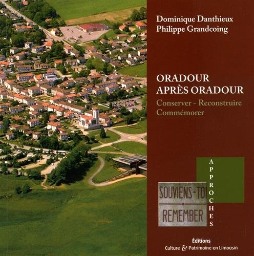 Oradour après Oradour : Conserver, reconstruire, commémorer par Dominique Danthieux