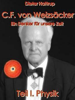 Carl F. von Weizsäcker - Ein Denker für unsere Zeit (I. Physik) von [Hattrup, Dieter]