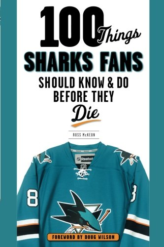 100 Things Sharks Fans Should Know and Do Before They Die (100 Things... Fans Should Know)