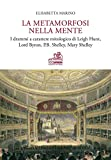 La metamorfosi nella mente. I drammi a carattere mitologico di Leigh Hunt, Lord Byron, P.B. Shelley, Mary Shelley. Ediz. bilingue