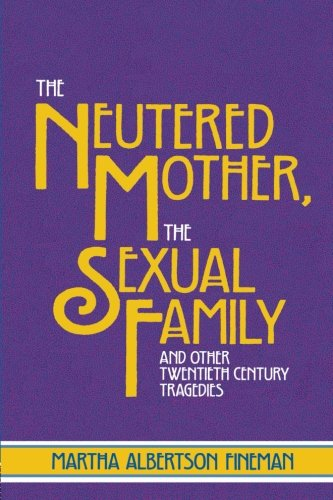 the-neutered-mother-the-sexual-family-and-other-twentieth-century-tragedies
