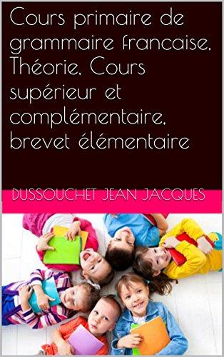 Cours primaire de grammaire francaise, Théorie, Cours supérieur et complémentaire, brevet élémentaire