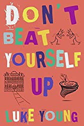 Don't Beat Yourself Up (English Edition)
