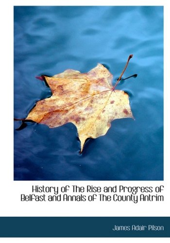 History of The Rise and Progress of Belfast and Annals of The County Antrim (Large Print Edition)