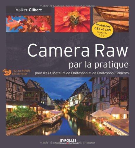 Camera Raw par la pratique - Pour les utilisateurs de Photoshop et de Photoshop Eléments. Avec cd-rom