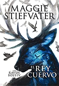 The Raven Boys: El rey cuervo par Maggie Stiefvater