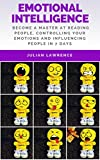 Emotional Intelligence: Become A Master At Reading People, Controlling Your Emotions And Influencing People In 7 Days (English Edition)