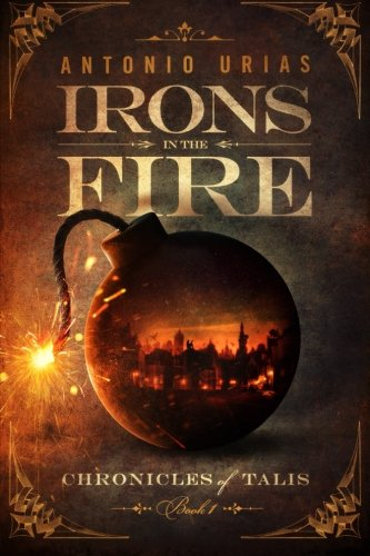 Irons in the Fire: Volume 1 (Chronicles of Talis)