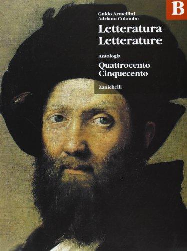 Letteratura letterature. Antologia. Volume B: Quattrocento e Cinquecento. Per le Scuole superiori