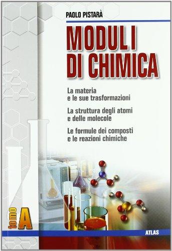 Moduli di chimica. Modulo A: La materia e le sue trasformazioni. Per le Scuole superiori