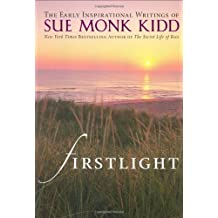 Firstlight: The Early Inspirational Writings of Sue Monk Kidd by Sue Monk Kidd (2006-10-10)