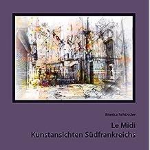 Le Midi: Kunstansichten Südfrankreichs