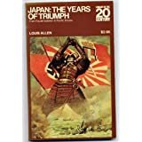 Japan: The Years of Triumph From Feudal Isolation to Pacific Empire (Library of the 20th Century) by Louis Allen (1971-08-05)