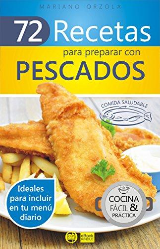 72 RECETAS PARA PREPARAR CON PESCADOS: Ideales para incluir en tu menú diario (Colección Cocina Fácil & Práctica nº 3)
