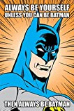 POSTER STOP ONLINE Batman-DC Comics Poster/Impression (Always be Yourself) (Taille: 61x 91,4cm) (par Poster Stop en Ligne) Unframed sans Cadre