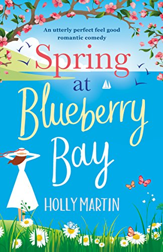 Spring at Blueberry Bay: An utterly perfect feel good romantic comedy (English Edition) (Maple Buch Story)
