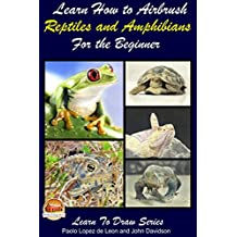 Learn How to Airbrush Reptiles and Amphibians For the Beginners (English Edition)