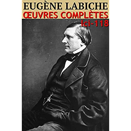 Eugène Labiche: Oeuvres Complètes - N° 118 (lci-eBooks)