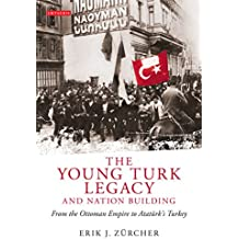 Young Turk Legacy and Nation Building, The: From the Ottoman Empire to Atatürk's Turkey (Library of Modern Middle East Studies)