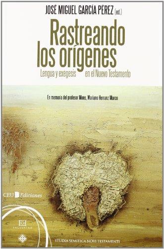 Rastreando los orígenes: Lengua y exégesis en el nuevo Testamento (Studia Semitica Novi Testamenti) por José Miguel García Pérez