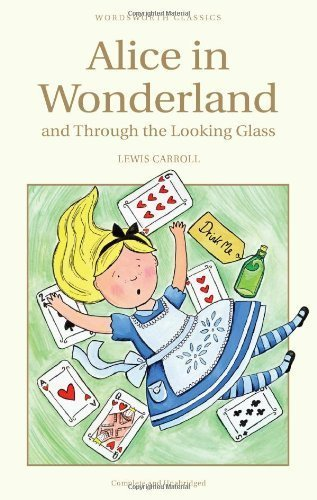 Alice in Wonderland and Through the Looking Glass (Wordsworth Classics) Unabridged edition by Lewis Carroll (1999) Paperback