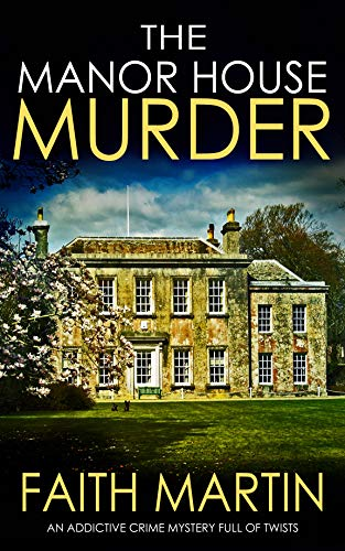 THE MANOR HOUSE MURDER an addictive crime mystery full of twists (Monica Noble Detective Book 3) by [MARTIN, FAITH]