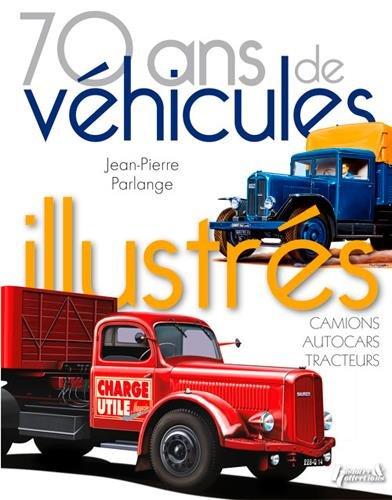 70 ans de véhicules illustrés : Camions, autocars, tracteurs par Jean-Pierre Parlange