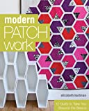 Image de Modern Patchwork: 12 Quilts to Take You Beyond the Basics
