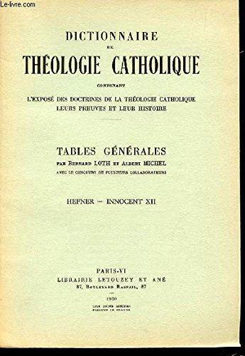 TABLES GENERALES N°9 : HEFNER, INNOCENT XII - DICTIONNAIRE DE THEOLOGIE CATHOLIQUE CONTENANT L'EXPOSE DES DOCTRINES DE LA THEOLOGIE CATHOLIQUE, LEURS PREUVES ET LEUR HISTOIRE.