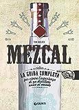 Mezcal. La guida completa per vivere l'esperienza di un distillato unico al mondo