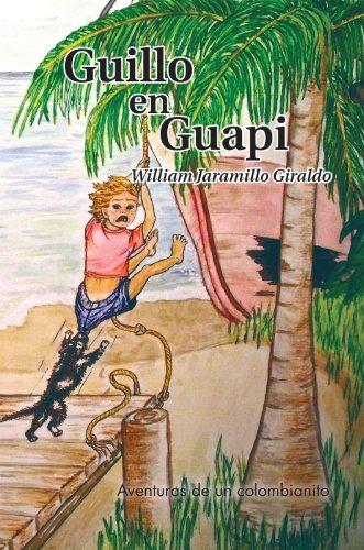 Guillo En Guapi: Aventuras De Un Colombianito por William Jaramillo Giraldo