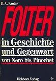 Folter in Geschichte und Gegenwart von Nero bis Pinochet