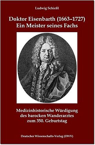 Doktor Eisenbarth (1663-1727). Ein Meister seines Fachs: Medizinhistorische Würdigung des barocken...