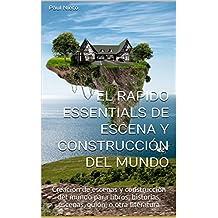 El Rapido Essentials de Escena Y Construcción del Mundo: Creación de escenas y construcción del mundo para libros, historias, escenas, guión, o otra literatura (Spanish Edition)