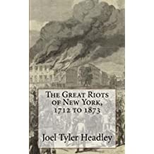 The Great Riots of New York, 1712 to 1873