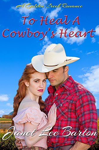 To Heal a Cowboy's Heart: A Contemporary Cowboy Inspirational Romance (Golden Creek Book 2) (English Edition)