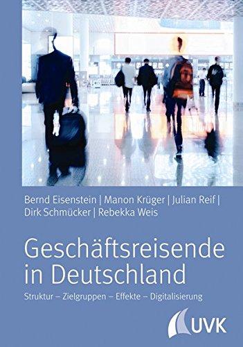 Geschäftsreisende in Deutschland: Struktur - Zielgruppen - Effekte - Digitalisierung