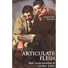 Articulate Flesh – Male Homo–Eroticism and Modern Poetry