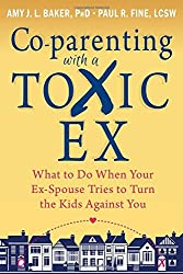 Co-parenting with a Toxic Ex: What to Do When Your Ex-Spouse Tries to Turn the Kids Against You by Amy J. L. Baker PhD (2014-05-01)