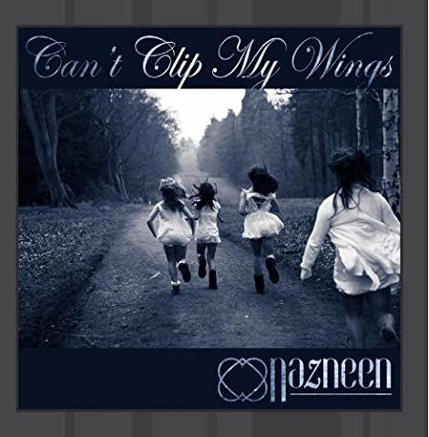 Can't Clip My Wings by Nazneen