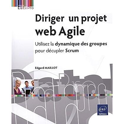 Diriger un projet web Agile - Utilisez la dynamique des groupes pour décupler Scrum