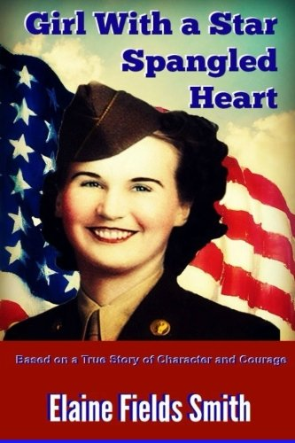 Girl With A Star Spangled Heart: Based on a True Story of Character and Courage Star Spangled Girl