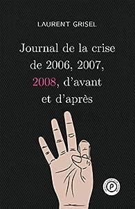 Journal de la crise de 2006, 2007, 2008 d'avant et d'après vol 3 : 2008 par Laurent Grisel