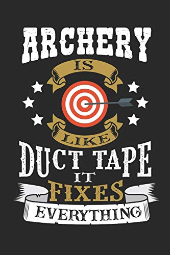 Archery is Like Duct Tape it Fixes Everything: Notebook for Archery Lovers  6 x 9 inches 120 Pages (Bow Tape Duct)