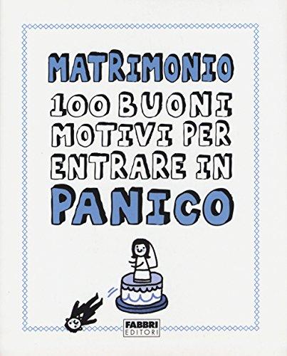 Matrimonio. 100 buoni motivi per entrare in panico