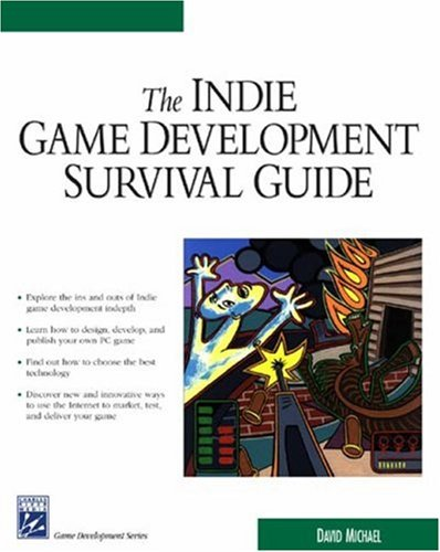 The Indie Game Development Survival Guide (Game Development Series)