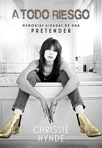 Descargar Libro A todo riesgo: Memorias airadas de una Pretender (Cultura Popular) de Chrissie Hynde