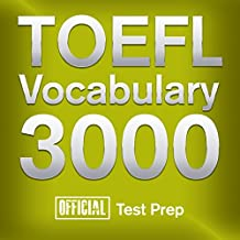 Official TOEFL Vocabulary 3000: Become a True Master of TOEFL Vocabulary... Quickly and Effectively!