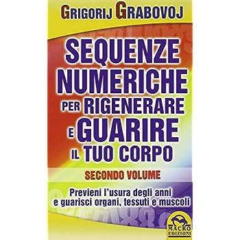 Sequenze Numeriche Per Rigenerare E Guarire Il Tuo Corpo: 2
