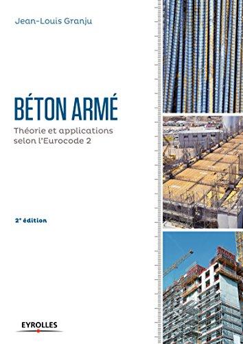 Béton armé - 2e édition: Théorie et applications selon l'Eurocode 2. par Jean-Louis Granju